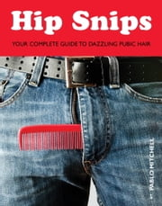 Hip Snips - Your Complete Guide to Dazzling Pubic Hair ebook by Pablo Mitchell