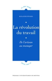 La révolution du travail - De l'artisan au manager ebook by Rolande Pinard