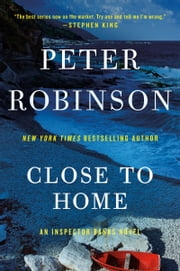 Close to Home - A Novel of Suspense ebook by Peter Robinson