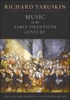 Music In The Early Twentieth Century ebook by Richard Taruskin