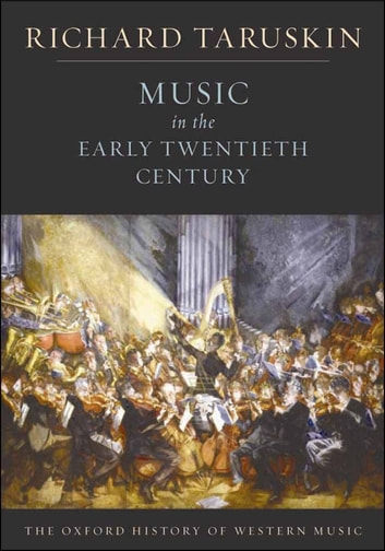 Music in the Early Twentieth Century - The Oxford History of Western Music ebook by Richard Taruskin