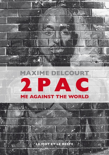 2Pac - Me Against The World ebook by Maxime DELCOURT