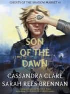 Ghosts of the Shadow Market 1: Son of the Dawn ebook by Cassandra Clare