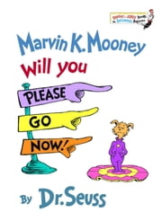 Marvin K. Mooney Will You Please Go Now! ebook by Seuss