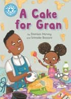 A Cake for Gran - Independent Reading Blue 4 ebook by Damian Harvey, Srimalie Bassani