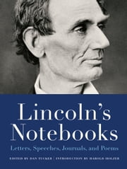 Lincoln's Notebooks - Letters, Speeches, Journals, and Poems ebook by Dan Tucker, Harold Holzer