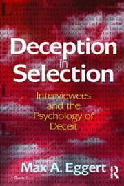 Deception in Selection - Interviewees and the Psychology of Deceit ebook by Max A. Eggert