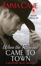 When the Rancher Came to Town - A Valentine Valley Novella ebook by