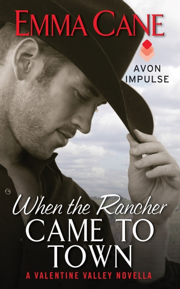 When the Rancher Came to Town - A Valentine Valley Novella ebook by Emma Cane