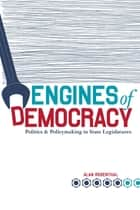 Engines of Democracy - Politics and Policymaking in State Legislatures ebook by Alan Rosenthal