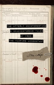 The Utterly Uninteresting and Unadventurous Tales of Fred, the Vampire Accountant ebook by Drew Hayes
