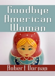 Goodbye American Woman ebook by Dornan,Robert