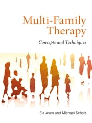 Multi-Family Therapy - Concepts and Techniques ebook by Eia Asen,Michael Scholz