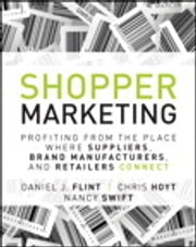 Shopper Marketing - Profiting from the Place Where Suppliers, Brand Manufacturers, and Retailers Connect ebook by Daniel J. Flint,Chris Hoyt,Nancy Swift