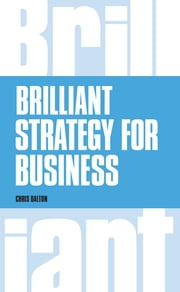 Brilliant Strategy for Business - How to plan, implement and evaluate strategy at any level of management ebook by Chris Dalton