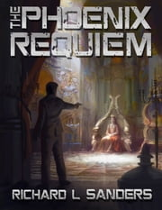 The Phoenix Requiem ebook by Richard L. Sanders