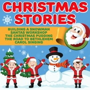Christmas Stories - Building A Snowman, Santas Workshop, The Christmas Pudding, The Road To Bethlehem, Carol Singing audiobook by Roger William Wade