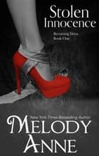 Stolen Innocence - Becoming Elena - Book One ebook by Melody Anne