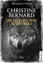 Christine Bernard. Die Legende vom bösen Wolf - Krimi ebook by Michael E. Vieten