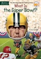 What Is the Super Bowl? eBook by Dina Anastasio, Who HQ, David Groff