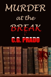 Murder at the Break ebook by C.G. Prado