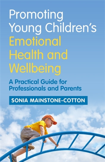 Promoting Young Children's Emotional Health and Wellbeing - A Practical Guide for Professionals and Parents eBook by Sonia Mainstone-Cotton