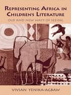 Representing Africa in Children's Literature - Old and New Ways of Seeing ebook by Vivian Yenika-Agbaw