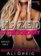 Hazed By The Sorority ebook by Ali Greig