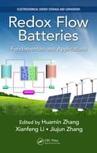 Redox Flow Batteries - Fundamentals and Applications ebook by Huamin Zhang, Xianfeng Li, Jiujun Zhang