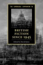 The Cambridge Companion to British Fiction since 1945 ebook by David James