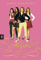 Pretty Little Liars - Herzlos ebook by Sara Shepard