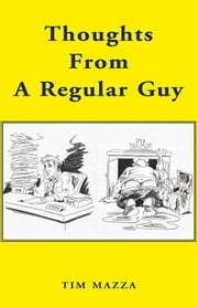 Thoughts From A Regular Guy ebook by Tim Mazza