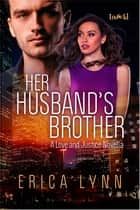 Her Husband's Brother ebook by Erica Lynn