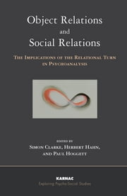 Object Relations and Social Relations - The Implications of the Relational Turn in Psychoanalysis ebook by Simon Clarke,Herbert Hahn,Paul Hoggett