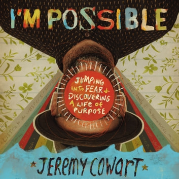 I'm Possible - Jumping into Fear and Discovering a Life of Purpose audiobook by Jeremy Cowart