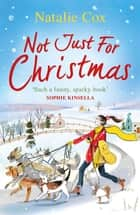 Not Just for Christmas - The most hilarious and feel-good festive romcom you'll read this Christmas 2020! ebook by Natalie Cox