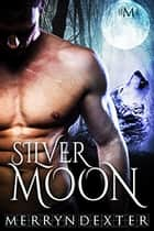 Silver Moon (Hot Moon Rising #6) ebook by Merryn Dexter