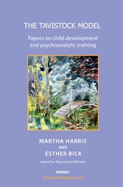 The Tavistock Model - Papers on Child Development and Psychoanalytic Training ebook by Esther Bick,Martha Harris,Meg Harris Williams