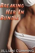 Breaking Her In Bundle eBook by Jillian Cumming