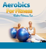 Aerobics For Fitness ebook by Anonymous