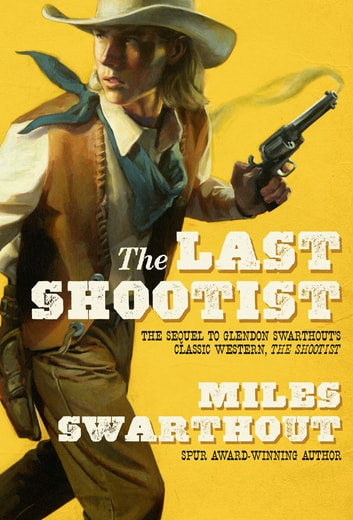 The Last Shootist ebook by Miles Swarthout