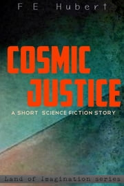 Cosmic Justice ebook by F. E. Hubert