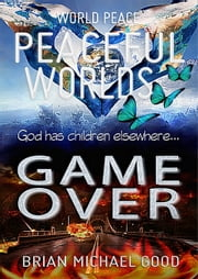 World Peace Peaceful Worlds Game Over ebook by Brian Michael Good