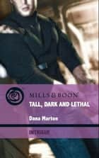 Tall, Dark and Lethal (Mills & Boon Intrigue) (Thriller, Book 5) eBook by Dana Marton