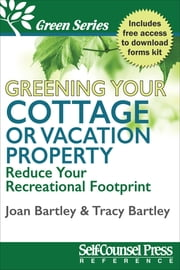 Greening Your Cottage or Vacation Property - Reduce Your Recreational Footprint ebook by Joan Bartley, Tracy Bartley