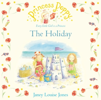 Princess Poppy: The Holiday ebook by Janey Louise Jones