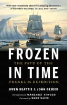 Frozen in Time - The Fate of the Franklin Expedition ebook by Owen Beattie, John Geiger, Wade Davis,...