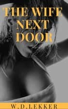The Wife Next Door ebook by W.D. Lekker