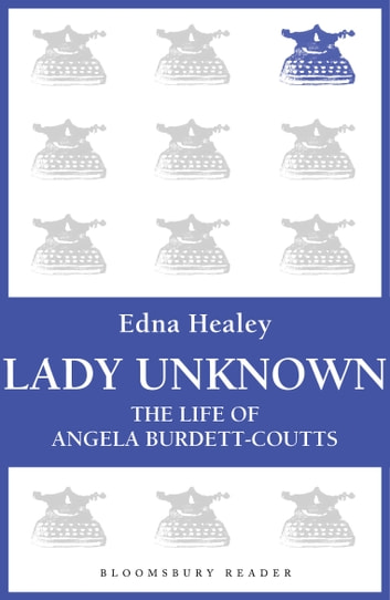 Lady Unknown - The Life of Angela Burdett-Coutts ebook by Edna Healey