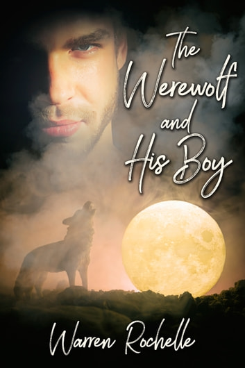 The Werewolf and His Boy ebook by Warren Rochelle